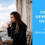 Jobba hemifrån heltid eller deltid med extrajobb