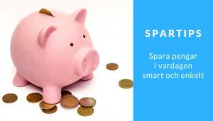 Spartips - Spara pengar i vardagen smart och enkelt